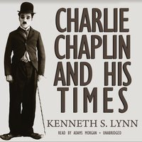 Charlie Chaplin and His Times - Kenneth S. Lynn