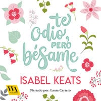 Te odio, pero bésame - Isabel Keats