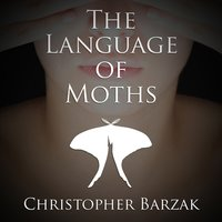The Language of Moths - Christopher Barzak
