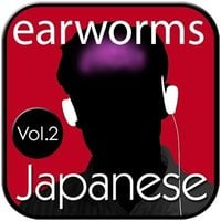 Rapid Japanese, Vol. 2 - Earworms Learning