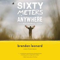 Sixty Meters to Anywhere - Brendan Leonard