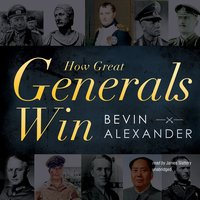 How Great Generals Win - Bevin Alexander