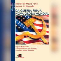 Da Guerra Fria à Nova Ordem Mundial - Mônica Liz Miranda, Ricardo de Moura