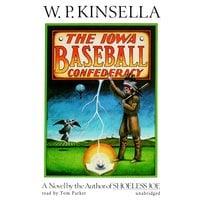 The Iowa Baseball Confederacy - W. P. Kinsella