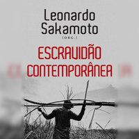 Escravidão contemporânea - Leonardo Sakamoto