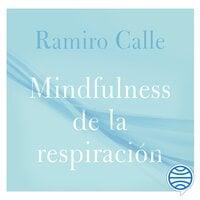 Mindfulness de la respiración - Ramiro Calle