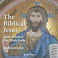 The Biblical Jesus: Audio Course & Free Study Guide - Donald Senior