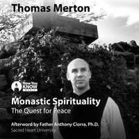 Thomas Merton on Monastic Spirituality and the Quest for Peace - Thomas Merton