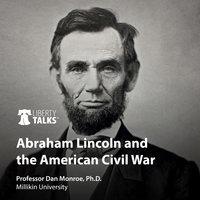Abraham Lincoln and the American Civil War - Dan Monroe