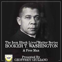 The Icon Black Lives Matter Series: Booker T. Washington, A Free Man - Geoffrey Giuliano