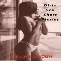 Dirty Sex Short Stories: Explicit Adult Stories Collection - Melanie Landish