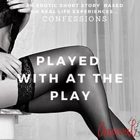 Played with at the Play: An Erotic True Life Confession - Aaural Confessions