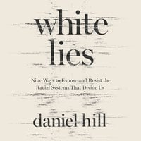 White Lies: Nine Ways to Expose and Resist the Racial Systems That Divide Us - Daniel Hill