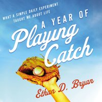 A Year of Playing Catch: What a Simple Daily Experiment Taught Me about Life