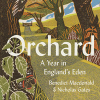 Orchard: A Year in England's Eden - Benedict Macdonald, Nicholas Gates