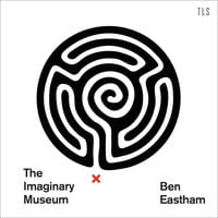 The Imaginary Museum: A Personal Tour of Contemporary Art featuring ghosts, nudity and disagreements - Ben Eastham
