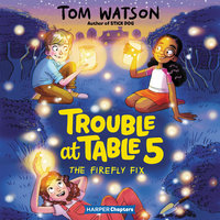 Trouble at Table 5 #3: The Firefly Fix - Tom Watson
