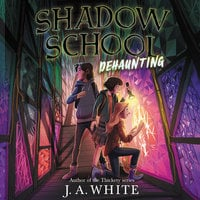 Shadow School #2: Dehaunting - J.A. White