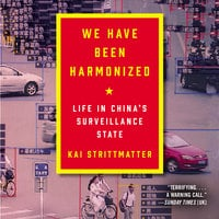 We Have Been Harmonized: Life in China's Surveillance State - Kai Strittmatter
