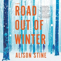 Road Out of Winter: A Novel - Alison Stine