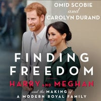 Finding Freedom: Harry and Meghan and the Making of a Modern Royal Family - Omid Scobie, Carolyn Durand