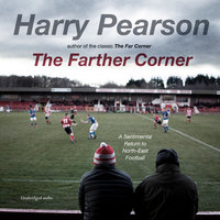 The Farther Corner: A Sentimental Return to North-East Football - Harry Pearson