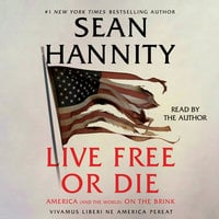 Live Free Or Die: America (and the World) on the Brink - Sean Hannity