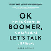 Ok Boomer, Let's Talk: How My Generation Got Left Behind - Jill Filipovic