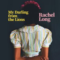 My Darling from the Lions - Rachel Long