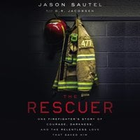 The Rescuer: One Firefighter's Story of Courage, Darkness, and the Relentless Love That Saved Him - Jason Sautel