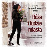 Róża i ludzie miasta - Marta Lewandowska-Mróz