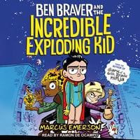 Ben Braver and the Incredible Exploding Kid - Marcus Emerson