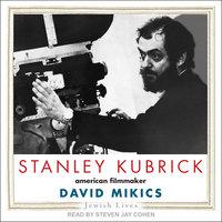 Stanley Kubrick: American Filmmaker - David Mikics