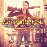 Apocalypse Z: Book 4 - Baileigh Higgins