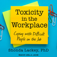 Toxicity in the Workplace: Coping with Difficult People on the Job - Shonda Lackey