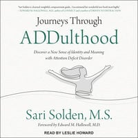 Journeys Through ADDulthood: Discover a New Sense of Identity and Meaning with Attention Deficit Disorder - Sari Solden