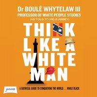 Think Like a White Man: Conquering the World ... While Black - Nels Abbey, Dr. Boulé Whytelaw III