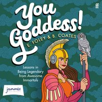 You Goddess! – Lessons in Being Legendary from Amazing Immortals - Elizabeth Foley, Beth Coates