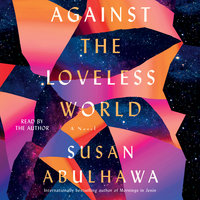 Against the Loveless World: A Novel - Susan Abulhawa