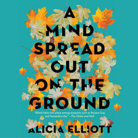 A Mind Spread out on the Ground - Alicia Elliott