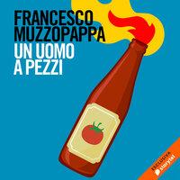 Un uomo a pezzi - Francesco Muzzopappa