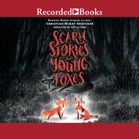Scary Stories for Young Foxes - Christian Mckay Heidicker