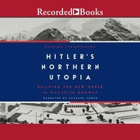 Hitler's Northern Utopia: Building the New Order in Occupied Norway - Despina Stratigakos