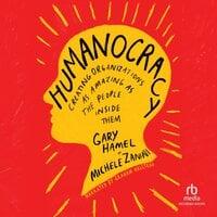 Humanocracy: Creating Organizations as Amazing as the People Inside Them - Gary Hamel, Michele Zanini