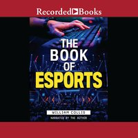 The Book of Esports: The Definitive Guide to Competitive Video Games - William Collis