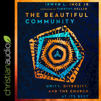 The Beautiful Community: Unity, Diversity, and the Church at Its Best - Irwyn L. Ince