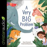 A Very Big Problem - Amy-Jill Levine, Sandy Eisenberg Sasso