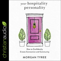 Your Hospitality Personality: How to Confidently Create Connection and Community - Morgan Tyree