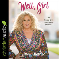 Well, Girl: An Inside-Out Journey to Wellness - Jami Amerine