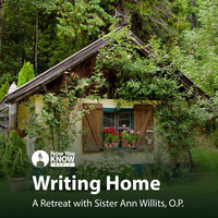 Writing Home: A Retreat with Sr. Ann Willits, O.P. - Ann Willits